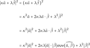 \begin{align*} \lvert \kappa \vec{α} + \lambda \vec{\beta} \rvert^{2} &= (\kappa \vec{α} + \lambda \vec{\beta})^{2} \\\\                                                        &= \kappa^{2} \vec{α} + 2\kappa\lambda\vec{α} \cdot \vec{\beta} + \lambda^{2} \vec{\beta}^{2} \\\\ &= \kappa^{2} \lvert \vec{α} \rvert^{2} + 2\kappa\lambda\vec{α} \cdot \vec{\beta} + \lambda^{2} \lvert \vec{\beta} \rvert^{2}\\\\ &= \kappa^{2} \lvert \vec{α} \rvert^{2} + 2\kappa\lambda\lvert \vec{α} \rvert \cdot |\vec{\beta}|\syn(\widehat{\vec{α}, \vec{\beta}}) + \lambda^{2} \lvert \vec{\beta} \rvert^{2} \end{align*}