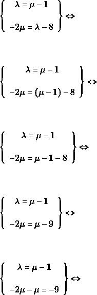 \begin{align*} &\left\{\begin{array}{c}{\lambda=\mu-1} \\\\ {-2 \mu=\lambda-8}\end{array}\right\}\Leftrightarrow \\\\\\ &\left\{\begin{array}{c}{\lambda=\mu-1} \\\\ {-2 \mu=(\mu-1)-8}\end{array}\right\} \Leftrightarrow \\\\\\ &\left\{\begin{array}{c}{\lambda=\mu-1} \\\\ {-2 \mu=\mu-1-8}\end{array}\right\} \Leftrightarrow \\\\\\ &\left\{\begin{array}{c}{\lambda=\mu-1} \\\\ {-2 \mu=\mu -9}\end{array}\right\} \Leftrightarrow \\\\\\ &\left\{\begin{array}{c}{\lambda=\mu-1} \\\\ {-2 \mu-\mu =-9}\end{array}\right\} \Leftrightarrow \\\\\\ \end{align*}