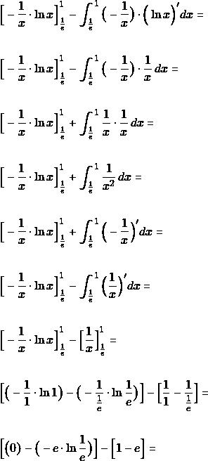 \begin{align*} &\Big[-\dfrac{1}{x} \cdot \ln x \Big]_{\frac{1}{e}}^{1}- \int_{\frac{1}{e}}^{1}\big(-\dfrac{1}{x}\big)\cdot \Big(\ln x \Big)'dx =\\\\ &\Big[-\dfrac{1}{x} \cdot \ln x \Big]_{\frac{1}{e}}^{1}- \int_{\frac{1}{e}}^{1}\big(-\dfrac{1}{x}\big)\cdot \dfrac{1}{x}\,dx =\\\\ &\Big[-\dfrac{1}{x} \cdot \ln x \Big]_{\frac{1}{e}}^{1}+ \int_{\frac{1}{e}}^{1}\dfrac{1}{x}\cdot \dfrac{1}{x}\,dx =\\\\ &\Big[-\dfrac{1}{x} \cdot \ln x \Big]_{\frac{1}{e}}^{1}+ \int_{\frac{1}{e}}^{1}\dfrac{1}{x^{2}}\,dx =\\\\ &\Big[-\dfrac{1}{x} \cdot \ln x \Big]_{\frac{1}{e}}^{1}+ \int_{\frac{1}{e}}^{1}\Big(-\dfrac{1}{x}\Big)'dx =\\\\ &\Big[-\dfrac{1}{x} \cdot \ln x \Big]_{\frac{1}{e}}^{1}- \int_{\frac{1}{e}}^{1}\Big(\dfrac{1}{x}\Big)'dx =\\\\ &\Big[-\dfrac{1}{x} \cdot \ln x \Big]_{\frac{1}{e}}^{1}- \Big[\dfrac{1}{x}\Big]_{\frac{1}{e}}^{1} =\\\\ &\Big[\big(-\dfrac{1}{1} \cdot \ln 1\big)-\big(-\dfrac{1}{\frac{1}{e}} \cdot \ln \frac{1}{e}\big) \Big]- \Big[\dfrac{1}{1}-\dfrac{1}{\frac{1}{e}}\Big]=\\\\ &\Big[\big(0)-\big(-e\cdot \ln \frac{1}{e}\big) \Big]- \Big[1-e\Big]=\\\\ \end{align*}
