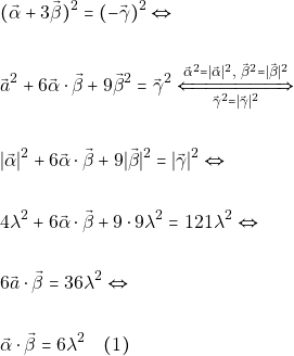 \begin{align*} &(\vec{\alpha}+3 \vec{\beta})^{2} =(-\vec{\gamma})^{2} \Leftrightarrow \\\\ &\vec{a}^{2}+6 \vec{\alpha} \cdot \vec{\beta}+9 \vec{\beta}^{2}=\vec{\gamma}^{2} \xLeftrightarrow[\vec{\gamma}^{2}= \vec{\gamma} ^{2}]{\vec{\alpha}^{2} =  \vec{\alpha} ^{2},\,\, \vec{\beta}^{2}=  \vec{\beta} ^{2}}\\\\ &\lvert \vec{\alpha}\rvert^{2}+6 \vec{\alpha} \cdot \vec{\beta}+9\lvert \vec{\beta}\rvert^{2}=\lvert \vec{\gamma}\rvert^{2} \Leftrightarrow \\\\ & 4 \lambda^{2}+6 \vec{\alpha} \cdot \vec{\beta}+9 \cdot 9 \lambda^{2}=121 \lambda^{2} \Leftrightarrow \\\\ &6 \vec{a} \cdot \vec{\beta} =36 \lambda^{2} \Leftrightarrow \\\\ &\vec{\alpha} \cdot \vec{\beta}=6 \lambda^{2} \quad (1) \end{align*}