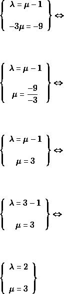 \begin{align*} &\left\{\begin{array}{c}{\lambda=\mu-1} \\\\ {-3 \mu=-9}\end{array}\right\} \Leftrightarrow \\\\\\ &\left\{\begin{array}{c}{\lambda=\mu-1} \\\\ {\mu=\dfrac{-9}{-3}}\end{array}\right\} \Leftrightarrow \\\\\\ &\left\{\begin{array}{c}{\lambda=\mu-1} \\\\ {\mu=3}\end{array}\right\} \Leftrightarrow \\\\\\\ &\left\{\begin{array}{c}{\lambda=3-1} \\\\ {\mu=3}\end{array}\right\} \Leftrightarrow \\\\\\\ &\left\{\begin{array}{c}{\lambda=2} \\\\ {\mu=3}\end{array}\right\} \end{align*}