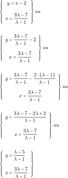 \begin{align*} &\left\{\begin{array}{c}{y=x-2} \\\\ {x=\dfrac{3 \lambda-7}{\lambda-1}}\end{array}\right\} \Leftrightarrow \\\\ &\left\{\begin{array}{c}{y=\dfrac{3 \lambda-7}{\lambda-1}-2} \\\\ {x=\dfrac{3 \lambda-7}{\lambda-1}}\end{array}\right\} \Leftrightarrow \\\\ &\left\{\begin{array}{c}{y=\dfrac{3 \lambda-7}{\lambda-1}-\dfrac{2\cdot(\lambda -1)}{\lambda -1}} \\\\ {x=\dfrac{3 \lambda-7}{\lambda-1}}\end{array}\right\} \Leftrightarrow \\\\ &\left\{\begin{array}{c}{y=\dfrac{3 \lambda-7-2\lambda +2}{\lambda-1}} \\\\ {x=\dfrac{3 \lambda-7}{\lambda-1}}\end{array}\right\} \Leftrightarrow \\\\ &\left\{\begin{array}{l}{y=\dfrac{\lambda-5}{\lambda-1}} \\\\ {x=\dfrac{3 \lambda-7}{\lambda-1}}\end{array}\right \} \end{align*}